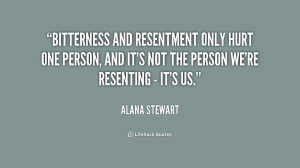 quote-Alana-Stewart-bitterness-and-resentment-only-hurt-one-person-223960